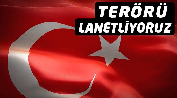 TERÖRÜ LANETLİYORUZ.
